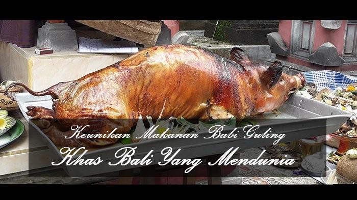 Keunikan Makanan Babi Guling Khas Bali Yang Mendunia